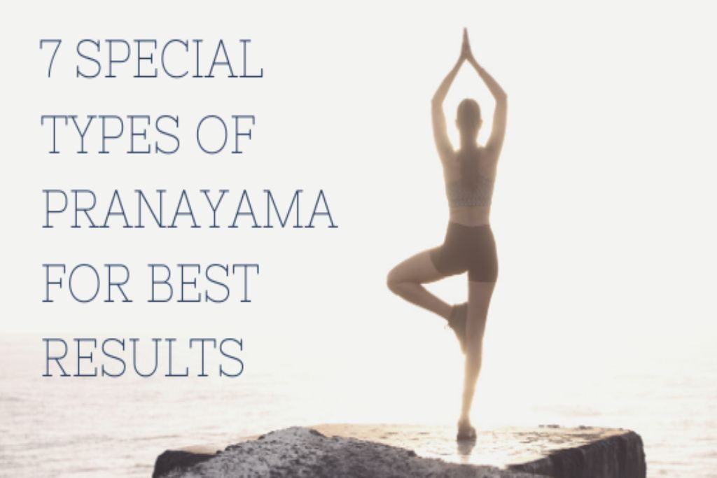 7 Special Types of Pranayama For Best Results