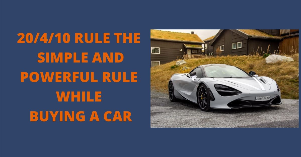 20/4/10 RULE THE SIMPLE AND POWERFUL RULE WHILE BUYING A CAR