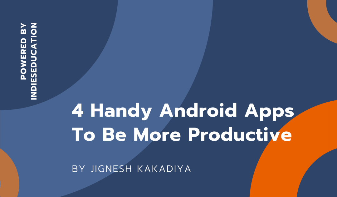 4 Handy Android Apps To Be More Productive