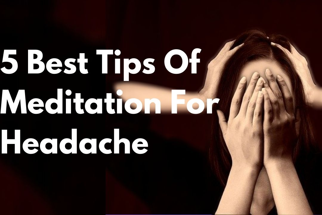 5best tips of meditation for headache