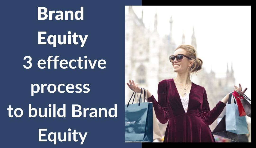 Brand Equity- 3 effective process to build Brand Equity
