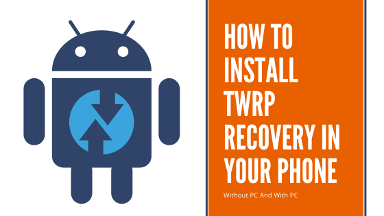 How To Install TWRP Recovery In Your Phone