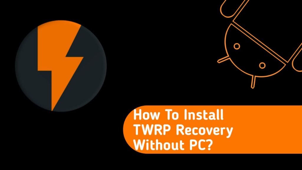 How to Install TWRP Recovery without PC?
