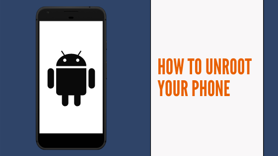 How to Unroot Your Phone