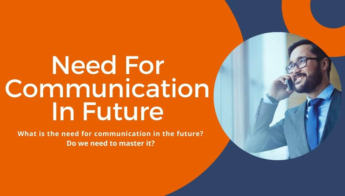 Need For Communication In Future