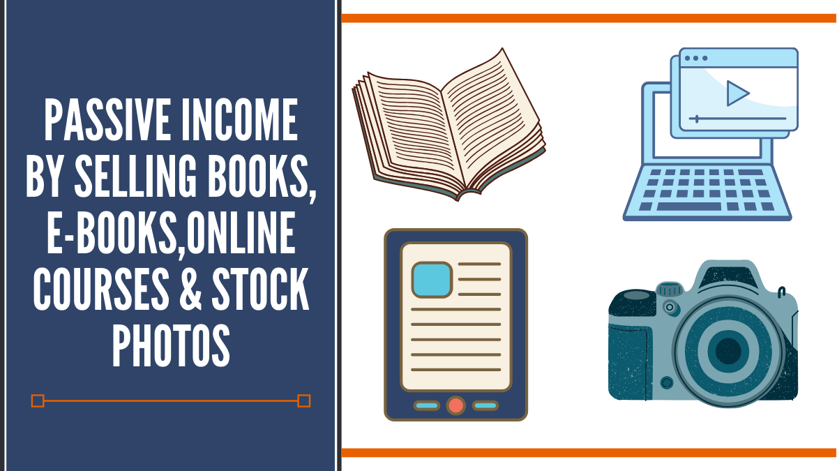 Passive Income BY Selling Books, E-books,Online Courses & Stock Photos