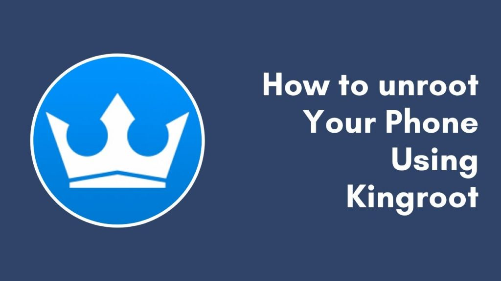 how to unroot your phone with kingroot