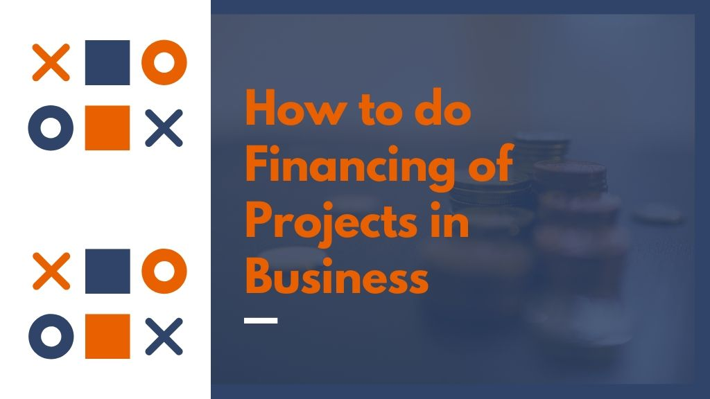 how to do financing of projects in business