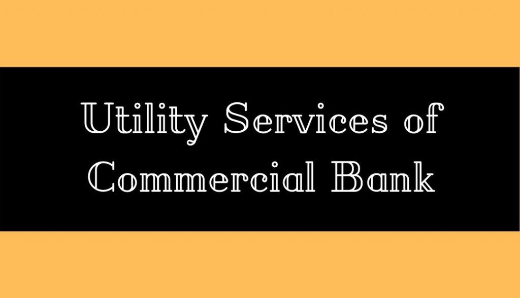 Utility Services of commercial bank
